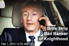 Brits Strip Bad Banker of Knighthood