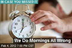 We Do Mornings All Wrong