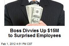 Boss Divvies Up $15M to Surprised Employees