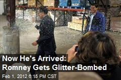 Now He's Arrived: Romney Gets Glitter-Bombed