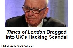 Times of London Dragged Into UK's Hacking Scandal