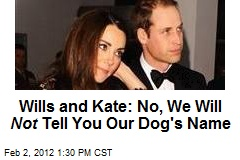 Wills and Kate: No, We Will Not Tell You Our Dog's Name