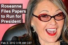 Roseanne Files Papers to Run for President