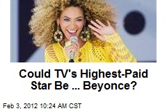 Could TV's Highest-Paid Star Be ... Beyonce?