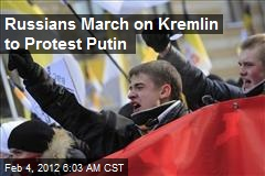Russians March on Kremlin to Protest Putin