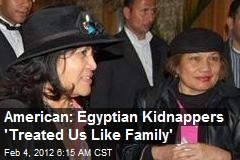 American: Egyptian Kidnappers 'Treated Us Like Family'