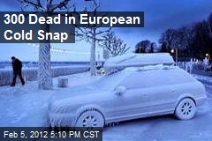300 Dead in European Cold Snap