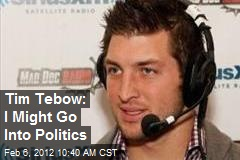 Tim Tebow: I Might Go Into Politics