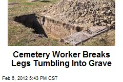 Cemetery Worker Breaks Legs Falling Into Grave