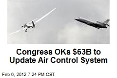 Congress OKs $63B to Update Air Control System
