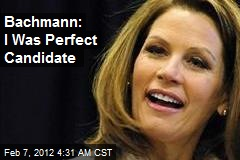 Bachmann: I Was Perfect Candidate