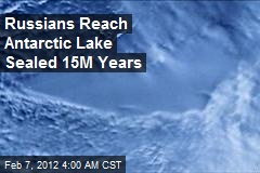 Russians Reach 15M-Year-Old Antarctic Lake