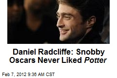 Daniel Radcliffe: Snobby Oscars Never Liked Potter
