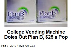 College Vending Machine Doles Out Plan B, $25 a Pop