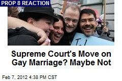 Supreme Court's Move on Gay Marriage? Maybe Not