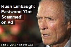 Rush Limbaugh: Eastwood 'Got Scammed' on Ad