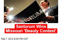 Santorum Wins Missouri 'Beauty Contest'
