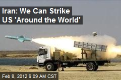 Iran: We Can Strike US 'Around the World'