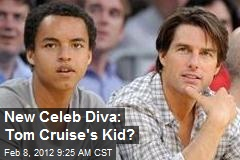 New Celeb Diva: Tom Cruise's Kid?