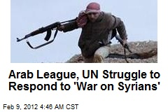 Arab League, UN Struggle to Respond to 'War on Syrians'