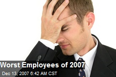 Worst Employees of 2007