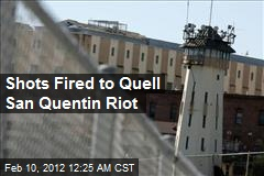 Shots Fired to Quell San Quentin Riot