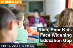 Rich, Poor Kids Face Widening Education Gap