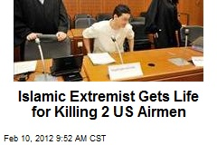 Islamic Extremist Gets Life for Killing 2 US Airmen