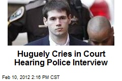 Huguely Cries in Court Hearing Police Interview