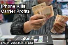 iPhone Kills Carrier Profits