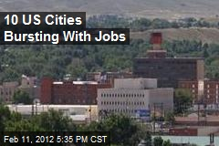 10 US Cities Bursting With Jobs