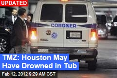 TMZ: Houston May Have Drowned in Tub