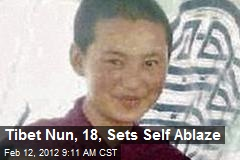 Tibet Nun, 18, Sets Self Ablaze