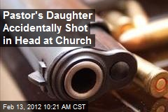 Pastor's Daughter Accidentally Shot in Head at Church