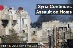 Syria Continues Assault on Homs