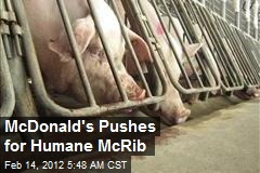 McDonald's Pushes for Humane McRib