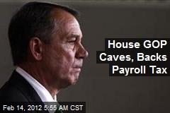 House GOP Caves, Backs Payroll Tax