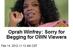 Oprah Winfrey: Sorry for Begging for OWN Viewers