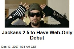 Jackass 2.5 to Have Web-Only Debut