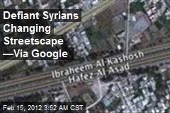 Defiant Syrians Changing Streetscape —Via Google