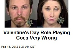 Valentine's Day Role-Playing Goes Very Wrong