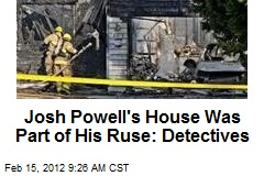 Josh Powell's House Was Part of His Ruse: Detectives