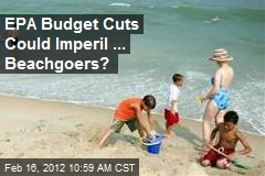 EPA Budget Cuts Could Imperil ... Beachgoers?