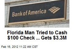 Florida Man Tried to Cash $100 Check ... Gets $3.3M