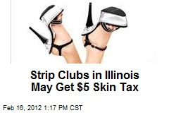 Strip Clubs in Illinois May Get $5 Skin Tax