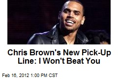 Chris Brown's New Pick-Up Line: I Won't Beat You
