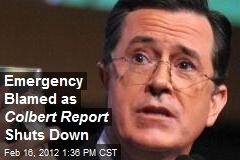 Emergency Blamed as Colbert Report Shuts Down