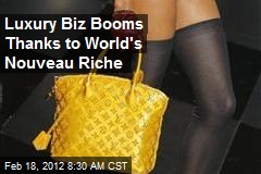 Luxury Biz Booms Thanks to World's Nouveau Riche