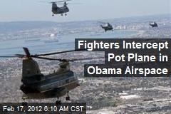 Fighters Intercept Pot Plane Near Marine One