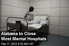 Alabama to Close Most Mental Hospitals